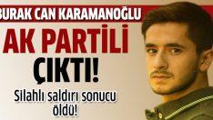 Burak Can Karamanoğlu AK Partili çıktı!