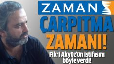 Zaman Fikri Akyüz'ün istifasını çarpıttı!