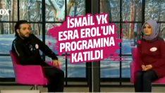 İsmail YK Esra Erol'un programına katıldı