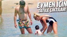 Ece Erken ile Serkan Uçar Eymen için tatilde!