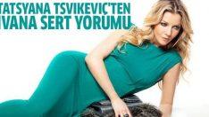 Tatsyana Tsvikeviç'ten Ivana Sert yorumu