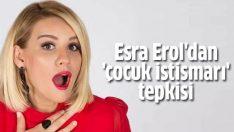 Esra Erol'dan 'çocuk istismarı' tepkisi