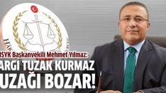 HSYK Başkanvekili Mehmet Yılmaz: Yargı tuzak kurmaz, tuzağı bozar