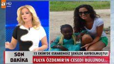 Fulya Özdemir'in cesedi bulundu!