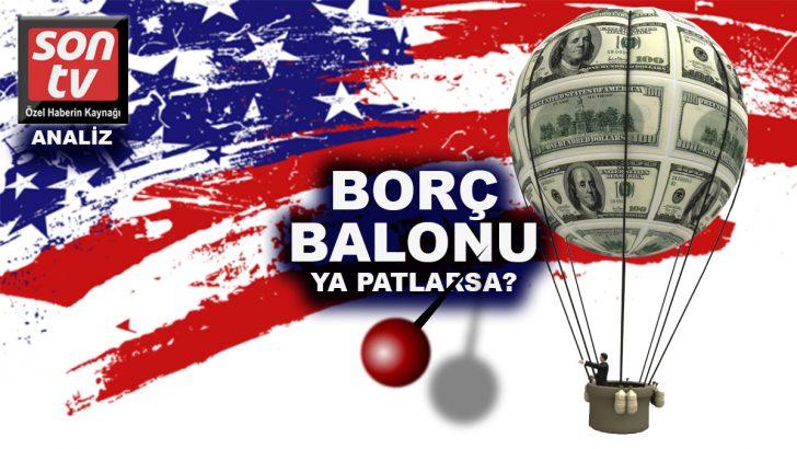 ABD'nin 9 Trilyon dolarlık borç balonu patlıyor mu?