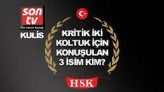 HSK'nın kritik iki koltuğu için konuşulan 3 isim!
