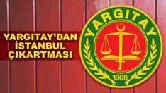 Yargıtay'dan İstanbul çıkartması
