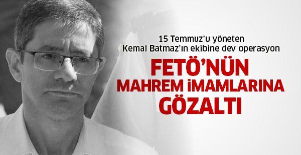 15 Temmuz'u yöneten Kemal Batmaz'ın ekibine operasyon!