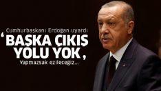 Cumhurbaşkanı Erdoğan'dan önemli uyarı: Başka çıkış yolu yok!