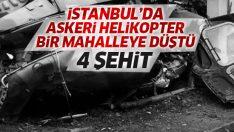 İstanbul'da helikopter mahalleye düştü! 4 asker şehit oldu