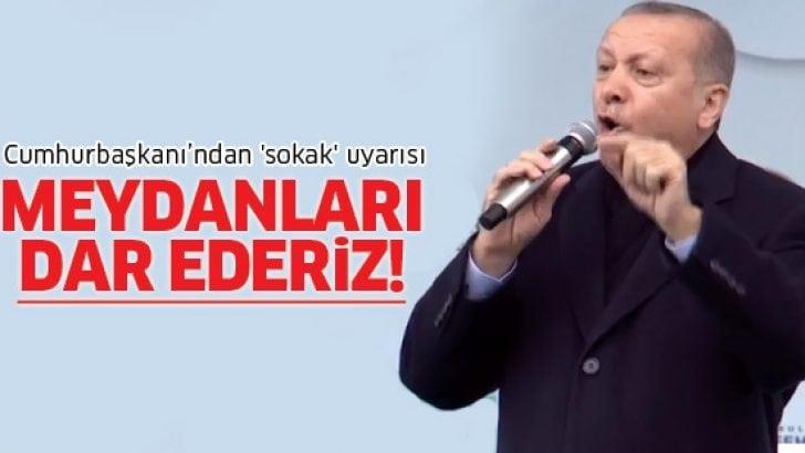 Cumhurbaşkanı Erdoğan'dan 'sokak' uyarısı: Meydanları dar ederiz!