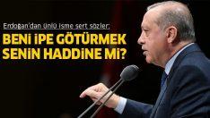 Cumhurbaşkanı Erdoğan'dan ünlü oyuncuya sert sözler: Beni ipe götürmek senin haddine mi?