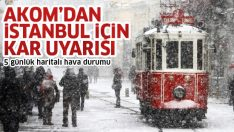 AKOM'dan İstanbul için kar uyarısı (İstanbul'a kar ne zaman yağacak?) 5 günlük haritalı hava durumu