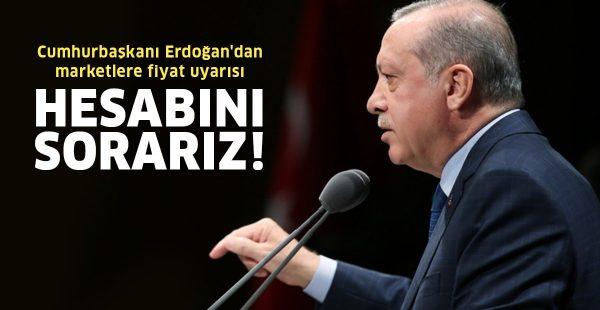 Cumhurbaşkanı Erdoğan'dan marketlere fiyat uyarısı: Hesabını sorarız!