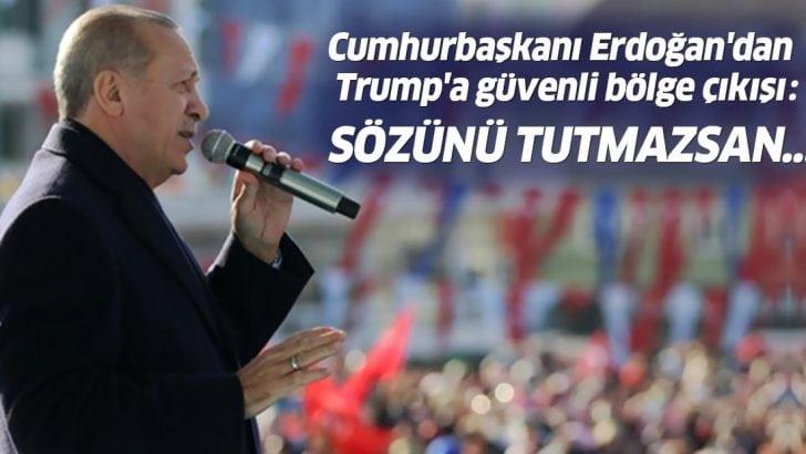 Cumhurbaşkanı Erdoğan'dan Trump'a güvenli bölge çıkışı: Sözünü tutmazsan…