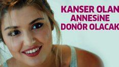 Hande Erçel, kanser annesine donör olacak