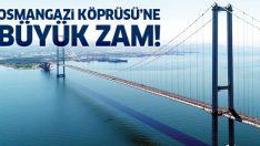 Osmangazi Köprüsü'ne büyük zam! Dolar zammını solladı!