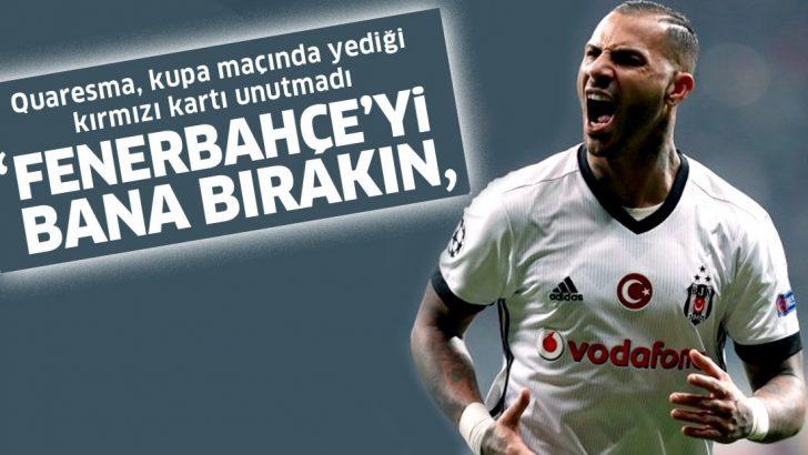 Quaresma: Fenerbahçe'yi bana bırakın!