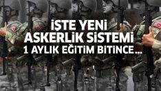 Yeni askerlik sisteminde, temel askerlik 1 ay olacak!