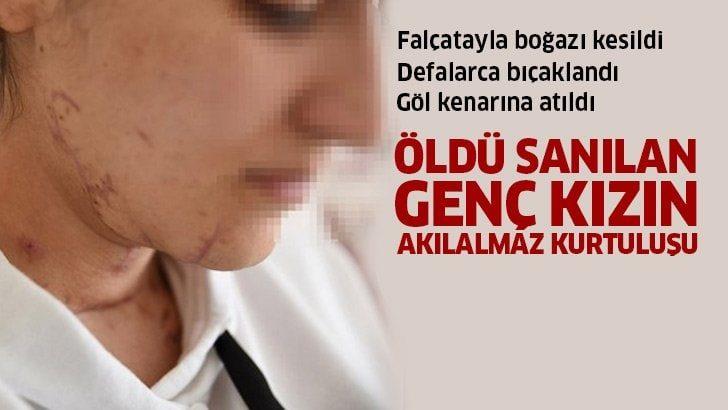 Falçatayla boğazı kesilerek göl kenarına atıldı! İstanbul'da öldü sanılan genç kızın akılalmaz kurtuluşu