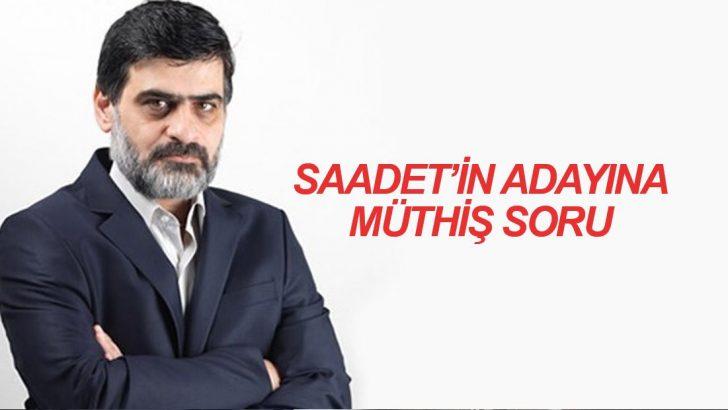 Ali Karahasanoğlu'ndan Saadet'in İstanbul Adayı'na soru: Gelecek kim Necdet abi?