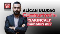 Alican Uludağ Cumhuriyet'in 'Sakıncalı' muhabiri mi?