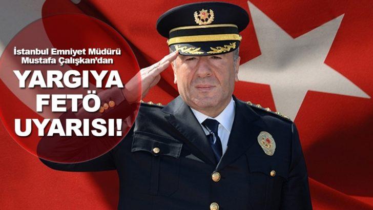 İstanbul Emniyet Müdürü Mustafa Çalışkan'dan yargıya FETÖ uyarısı!