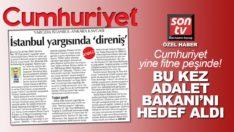 Cumhuriyet Gazetesi yargıda yine fitne peşinde! Bu kez Adalet Bakanı'nı hedef aldı