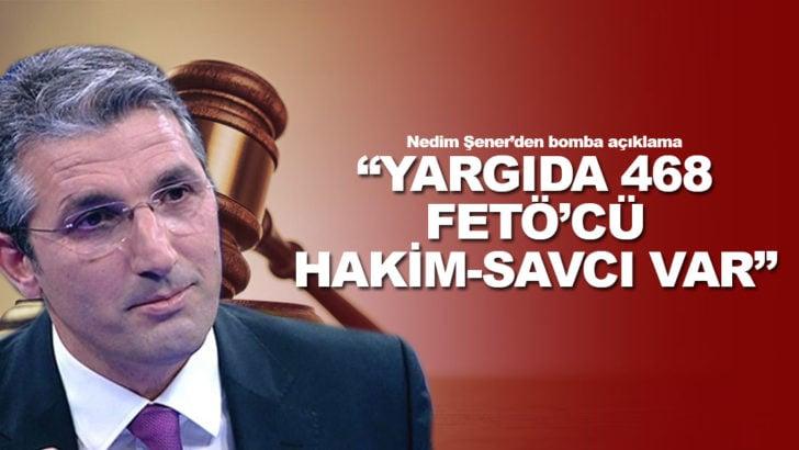 Yargıda 468 hakim-savcı var! Nedim Şener yargı ve TSK'daki FETÖ'cüleri açıkladı
