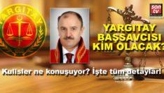 Yargıtay Cumhuriyet Başsavcısı kim olacak? İşte kulislerde konuşulan adaylar!