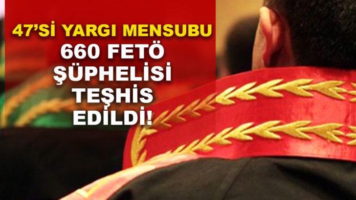47'si yargı mensubu 660 FETÖ şüphelisi teşhis edildi!