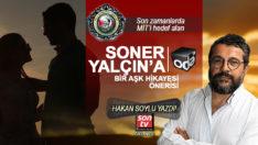 MİT'in operasyonunu hazmedemeyen Soner Yalçın'a hikaye önerisi!