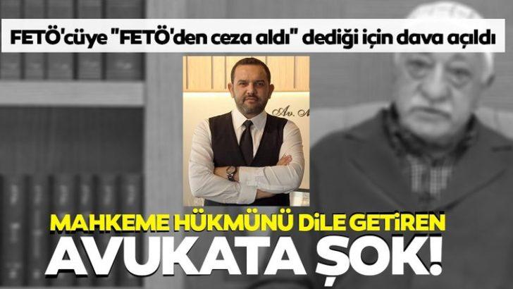 """FETÖ'cüye """"FETÖ'den ceza aldı"""" dediği için dava açıldı"""